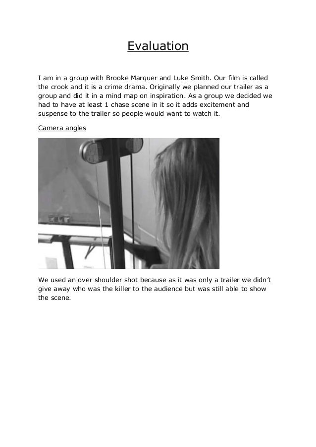 Evaluation I am in a group with Brooke Marquer and Luke Smith. Our film is called the crook and it is a crime drama. Origi...