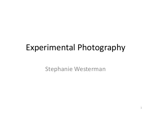 Experimental Photography Stephanie Westerman  1