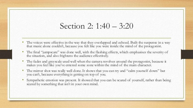 Section 2: 1:40 – 3:20 • The voices were effective in the way that they overlapped and echoed. Built the suspense in a way...
