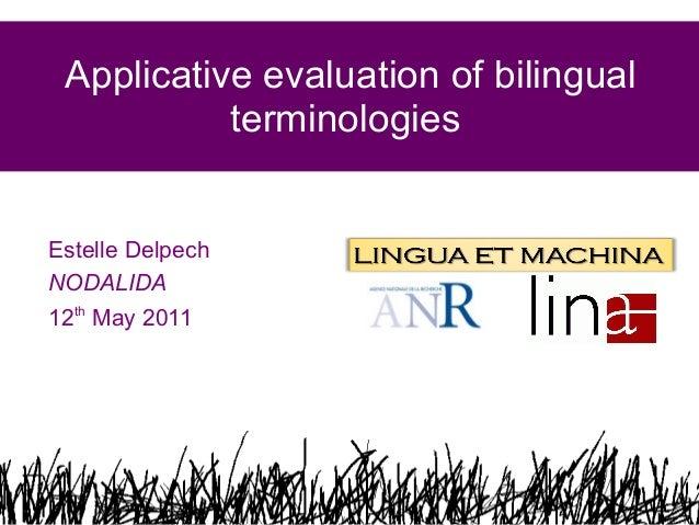 Applicative evaluation of bilingual terminologies Estelle Delpech NODALIDA 12th May 2011  1