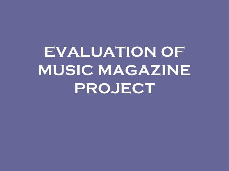 EVALUATION OF MUSIC MAGAZINE PROJECT