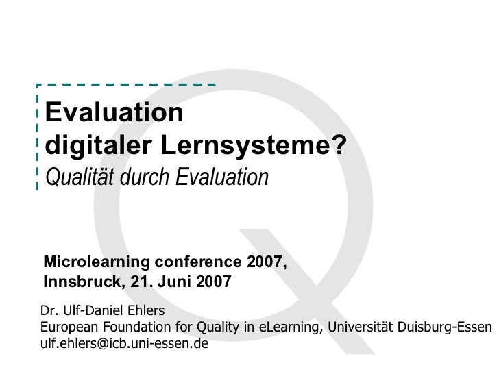 Evaluation  digitaler Lernsysteme? Qualität durch Evaluation Dr. Ulf-Daniel Ehlers European Foundation for Quality in eLea...