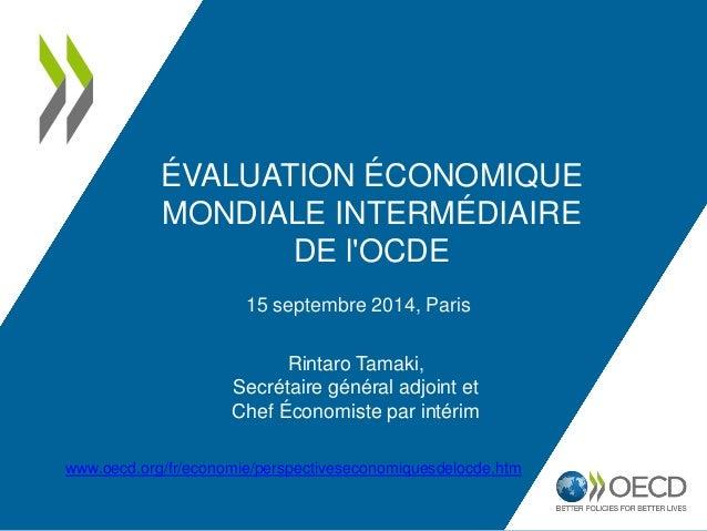 15 septembre 2014, Paris  Rintaro Tamaki, Secrétaire général adjoint et Chef Économiste par intérim  ÉVALUATION ÉCONOMIQUE...