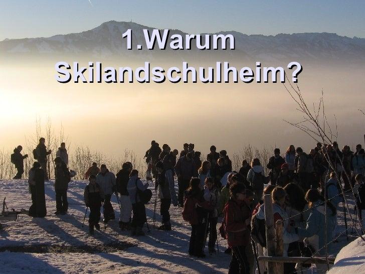 1.Warum Skilandschulheim?