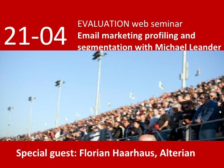 EVALUATION web seminar Email marketing profiling and segmentation with Michael Leander 21-04 Special guest: Florian Haarha...