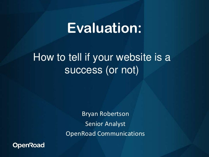 Evaluation:<br />How to tell if your website is a success (or not)<br />Bryan Robertson<br />Senior Analyst<br />OpenRoad ...