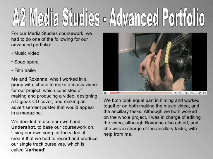 A2 Media Studies - Advanced Portfolio <ul><li>For our Media Studies coursework, we had to do one of the following for our ...
