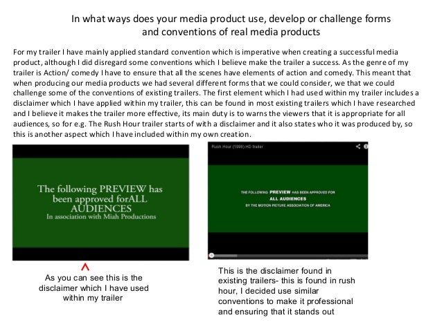 In what ways does your media product use, develop or challenge formsand conventions of real media productsFor my trailer I...