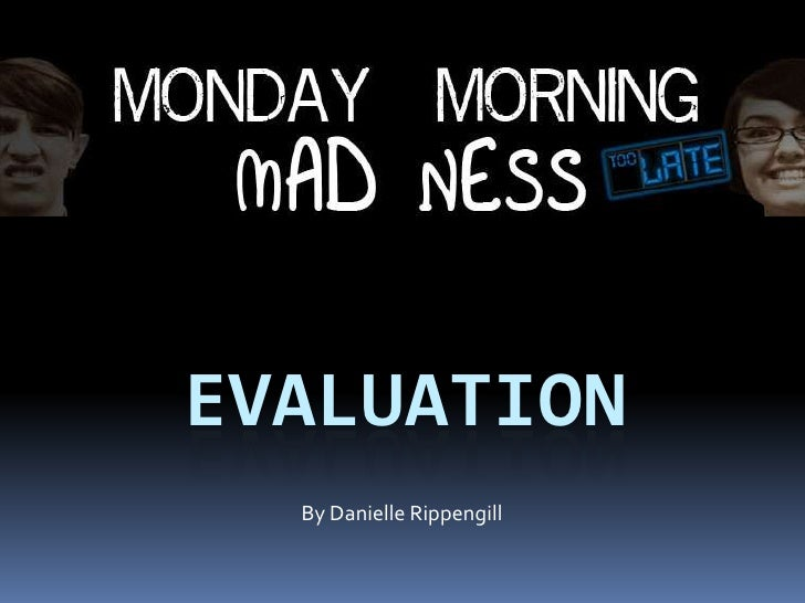 Evaluation<br />By Danielle Rippengill<br />