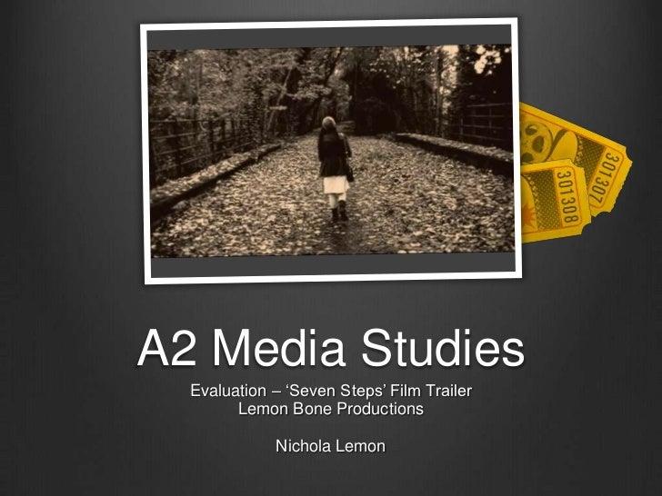A2 Media Studies<br />Evaluation – 'Seven Steps' Film Trailer<br />Lemon Bone Productions<br />Nichola Lemon<br />