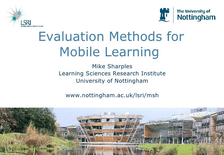 Evaluation Methods for Mobile Learning   Mike Sharples Learning Sciences Research Institute University of Nottingham www.n...