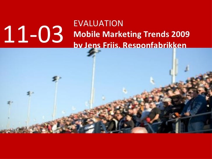 EVALUATION Mobile Marketing Trends 2009 by Jens Friis, Responfabrikken 11-03