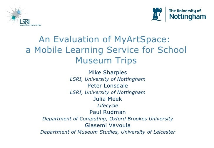 An Evaluation of MyArtSpace:  a Mobile Learning Service for School Museum Trips Mike Sharples LSRI, University of Nottingh...