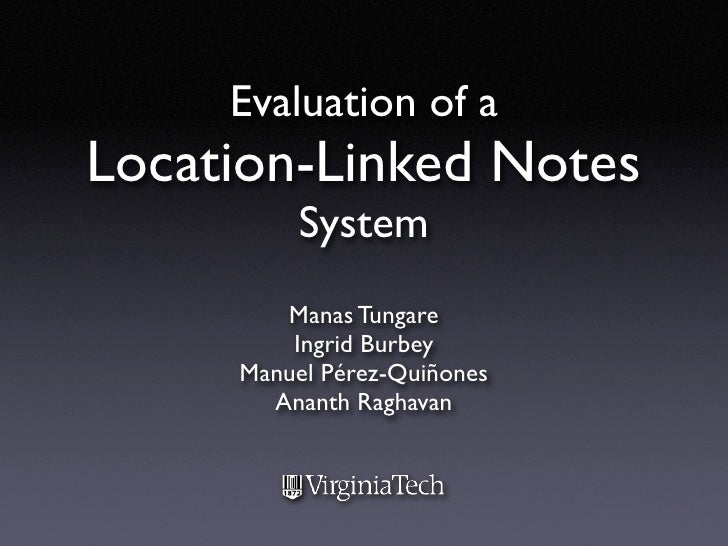 Evaluation of a Location-Linked Notes          System         Manas Tungare          Ingrid Burbey      Manuel Pérez-Quiño...