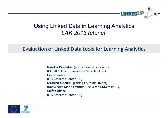 Using Linked Data in Learning Analytics LAK 2013 tutorial EvaluaHon	   of	   Linked	   Data	   tools	   for	   Learning...