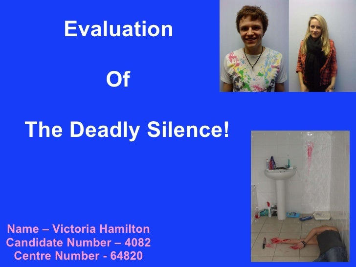 Evaluation Name – Victoria Hamilton Candidate Number – 4082 Centre Number - 64820 Of The Deadly Silence!