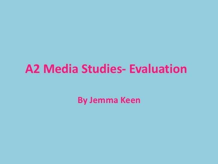 A2 Media Studies- Evaluation <br />By Jemma Keen <br />
