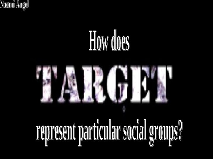 How does  represent particular social groups? Naomi Angel