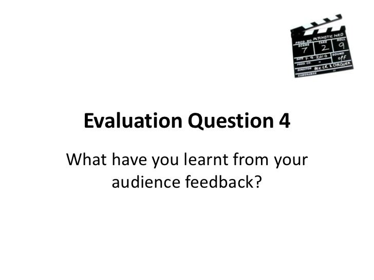 Evaluation Question 4<br />What have you learnt from your audience feedback?<br />