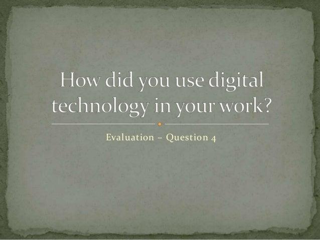 Evaluation – Question 4