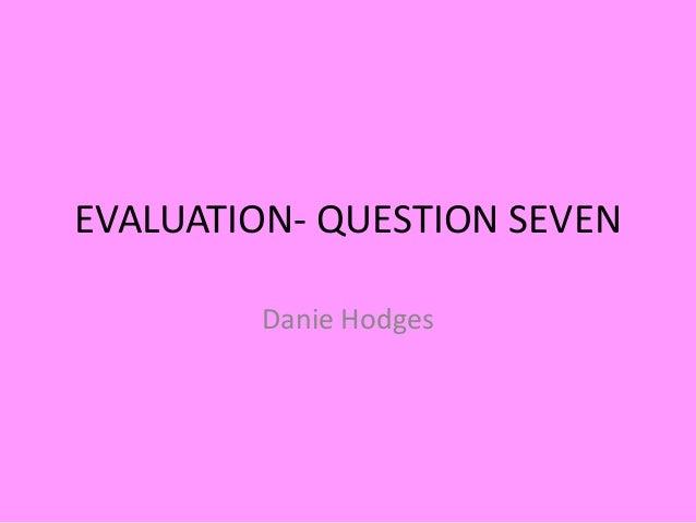 EVALUATION- QUESTION SEVEN Danie Hodges