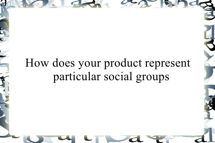 How does your product represent    particular social groups