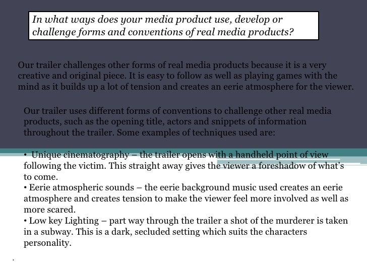 In what ways does your media product use, develop or challenge forms and conventions of real media products?<br />Our trai...