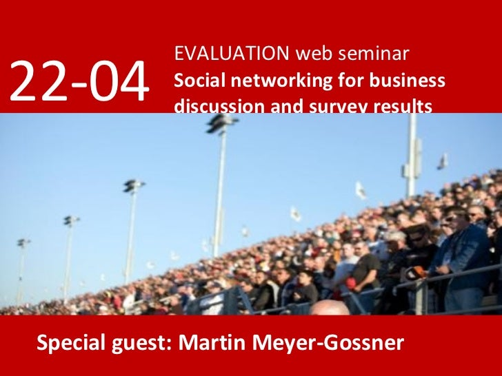 EVALUATION web seminar Social networking for business discussion and survey results 22-04 Special guest: Martin Meyer-Goss...