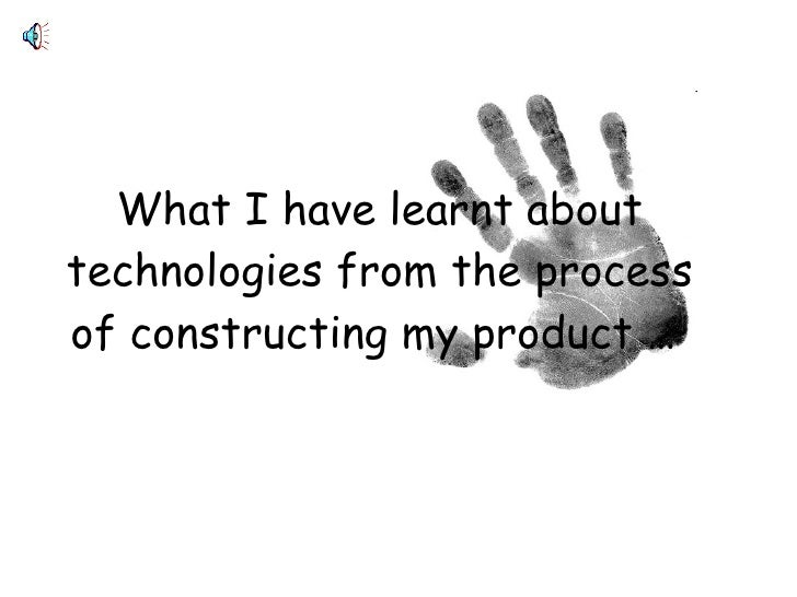 What I have learnt about technologies from the process of constructing my product …