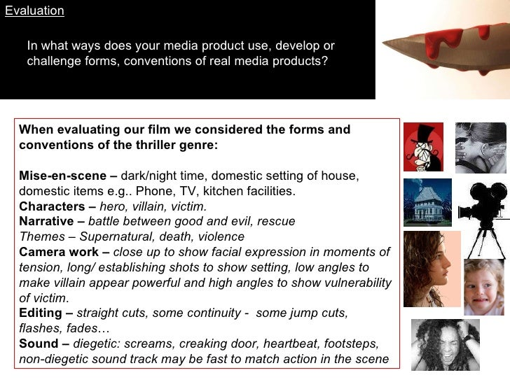 Evaluation In what ways does your media product use, develop or challenge forms, conventions of real media products? When ...