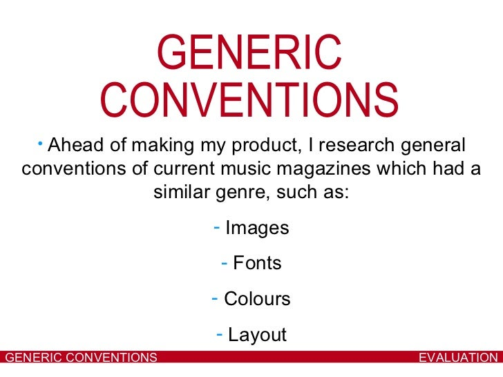 EVALUATION GENERIC CONVENTIONS GENERIC CONVENTIONS <ul><li>Ahead of making my product, I research general conventions of c...