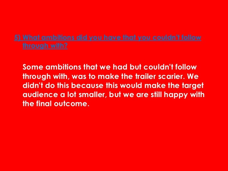 5) What ambitions did you have that you couldnt follow   through with?  Some ambitions that we had but couldnt follow  thr...