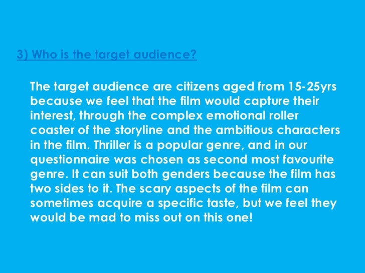 3) Who is the target audience?  The target audience are citizens aged from 15-25yrs  because we feel that the film would c...