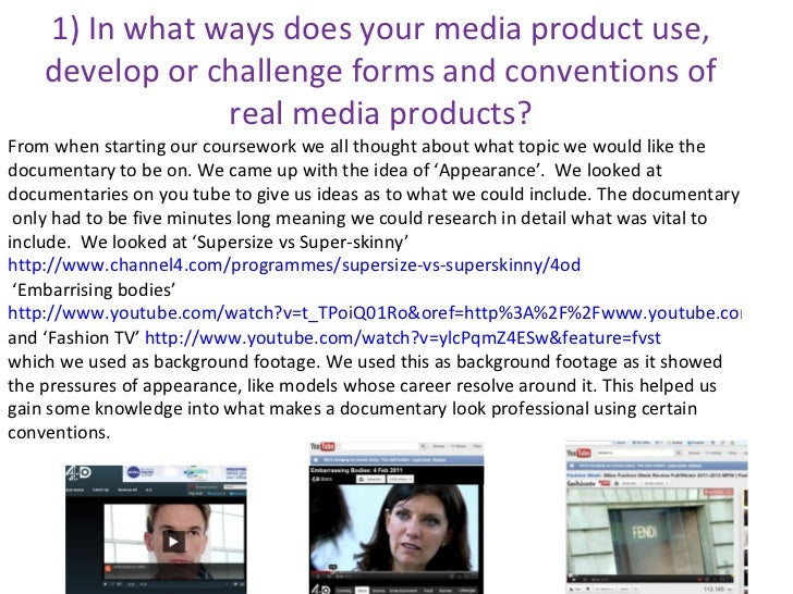 1) In what ways does your media product use, develop or challenge forms and conventions of real media products? From when ...