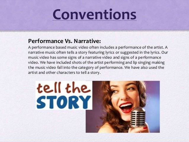 Performance Vs. Narrative: A performance based music video often includes a performance of the artist. A narrative music o...