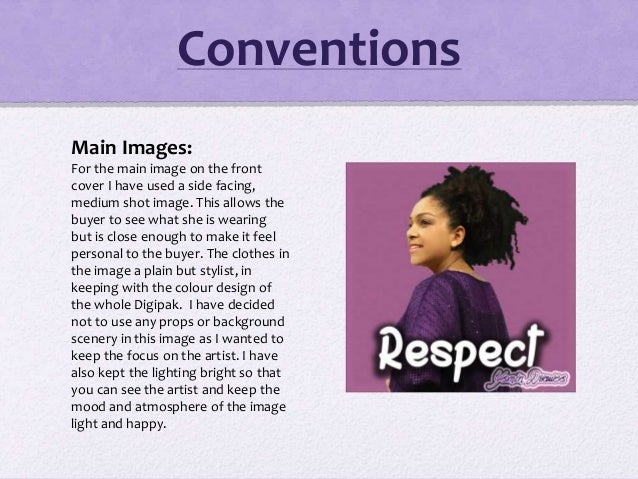 Conventions Main Images: For the main image on the front cover I have used a side facing, medium shot image. This allows t...