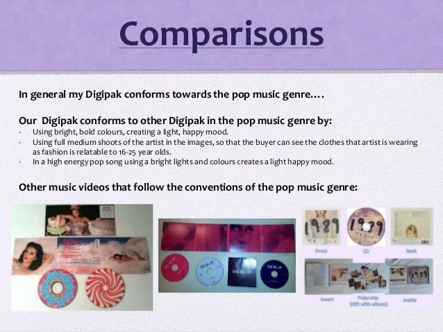 Comparisons In general my Digipak conforms towards the pop music genre…. Our Digipak conforms to other Digipak in the pop ...