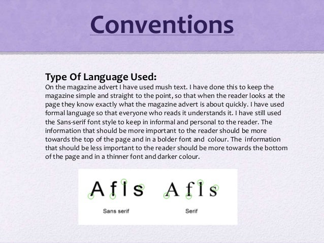 Conventions Type Of Language Used: On the magazine advert I have used mush text. I have done this to keep the magazine sim...