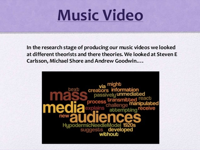 Music Video In the research stage of producing our music videos we looked at different theorists and there theories. We lo...