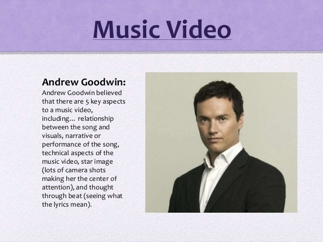 Andrew Goodwin: Andrew Goodwin believed that there are 5 key aspects to a music video, including… relationship between the...