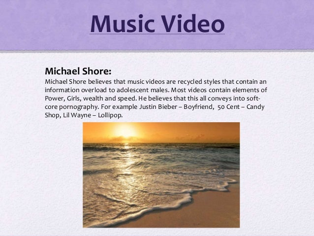 Michael Shore: Michael Shore believes that music videos are recycled styles that contain an information overload to adoles...