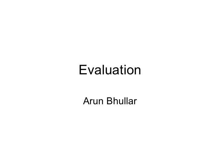Evaluation Arun Bhullar