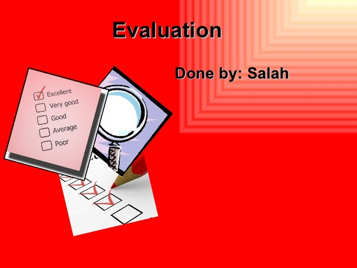 Evaluation  Done by: Salah