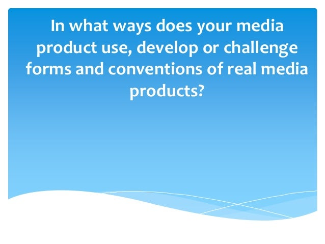 In what ways does your mediaproduct use, develop or challengeforms and conventions of real mediaproducts?
