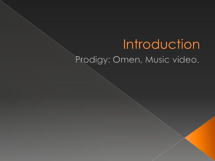 Introduction<br />Prodigy: Omen, Music video.<br />