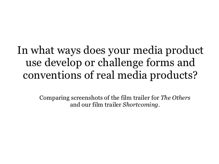 In what ways does your media product use develop or challenge forms and conventions of real media products? Comparing scre...