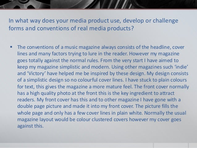 In what way does your media product use, develop or challenge forms and conventions of real media products?  The conventi...