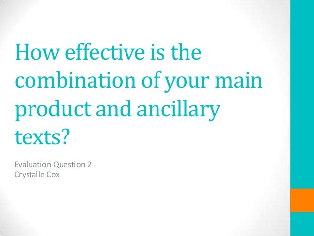 How effective is the combination of your main product and ancillary texts? Evaluation Question 2 Crystalle Cox