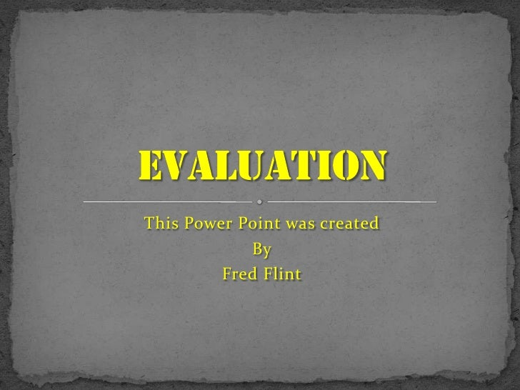 This Power Point was created <br />By<br />Fred Flint<br />Evaluation<br />