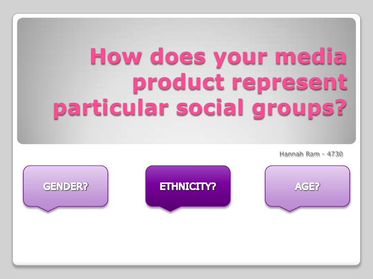 How does your media product represent particular social groups?<br />Hannah Ram - 4730<br />GENDER?<br />ETHNICITY?<br />A...